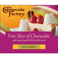 Get a free slice of CheeseCake when you buy a $25 eGift card from The Cheesecake Factory